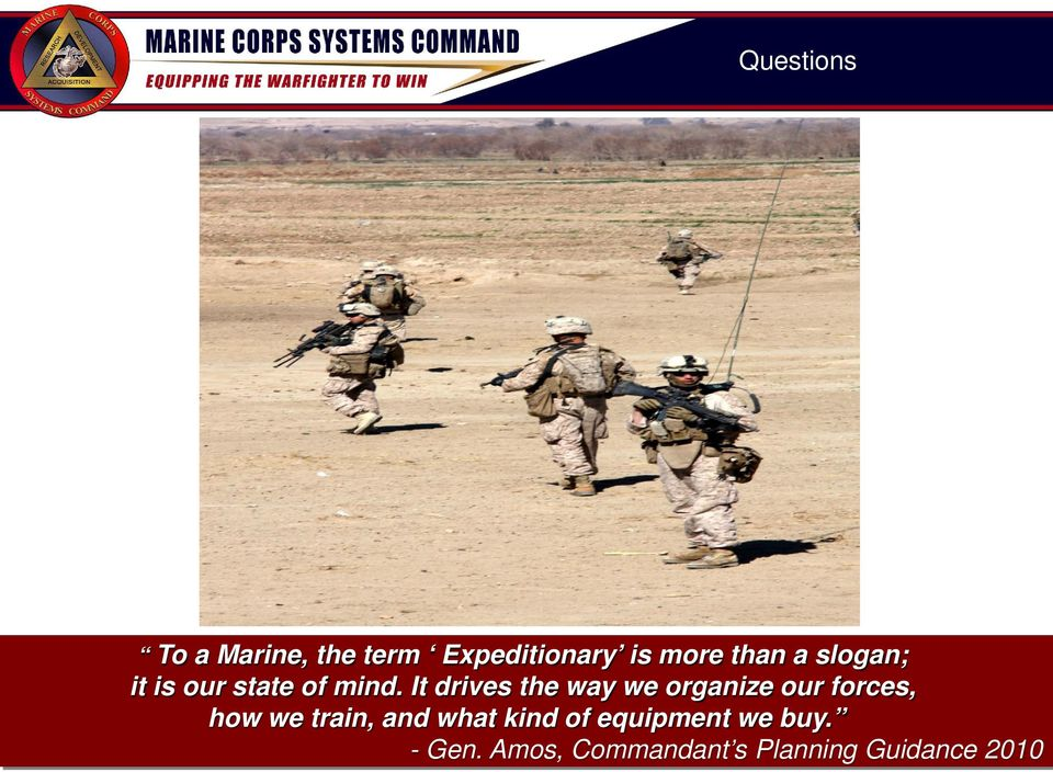 It drives the way we organize our forces, how we train,