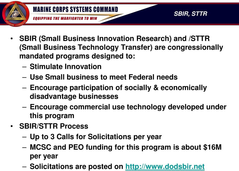 economically disadvantage businesses Encourage commercial use technology developed under this program SBIR/STTR Process Up to 3