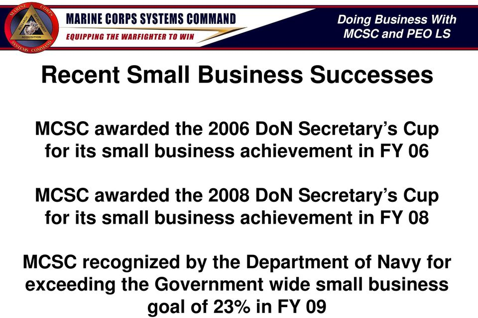 2008 DoN Secretary s Cup for its small business achievement in FY 08 MCSC recognized by