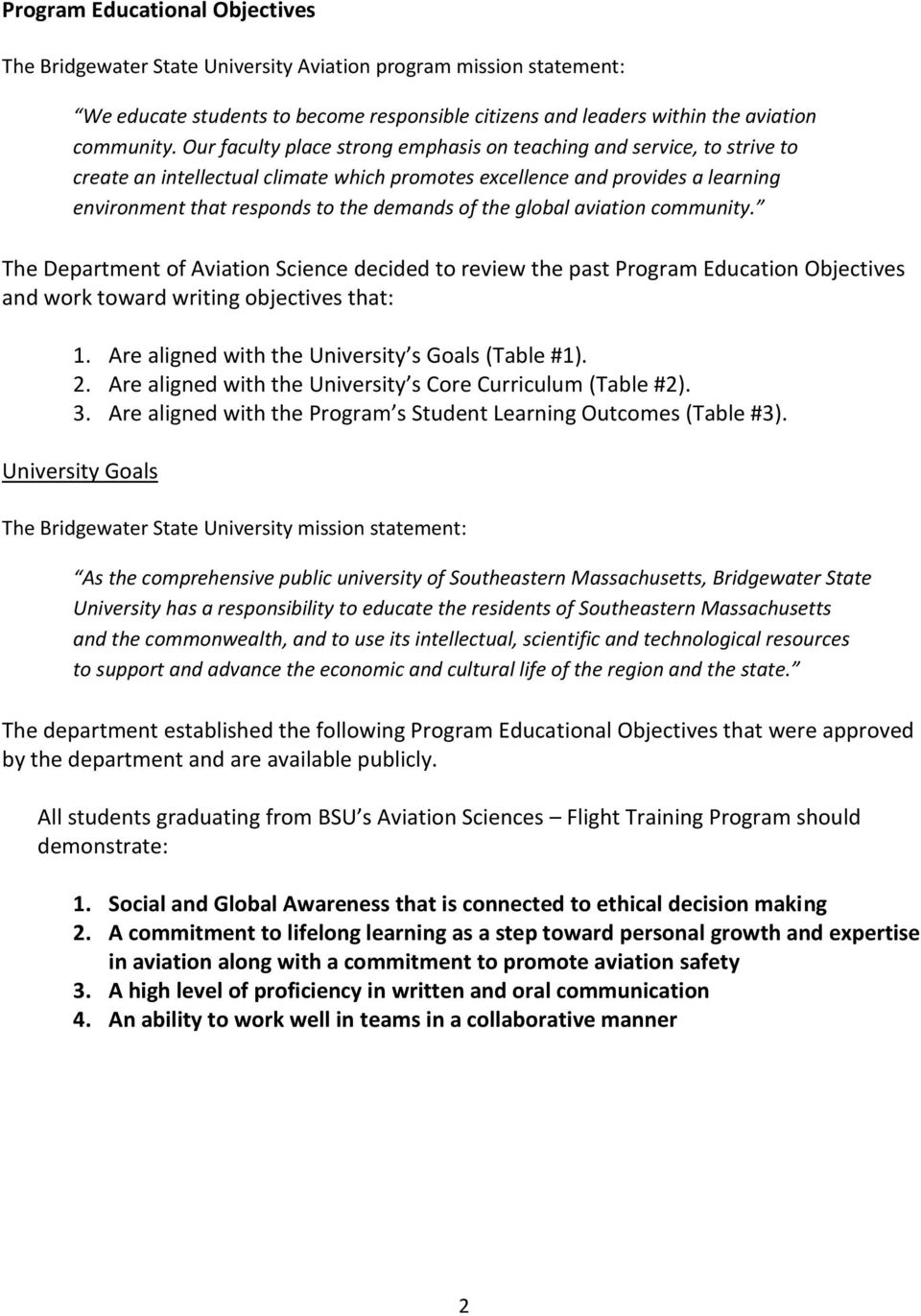 the global aviation community. The Department of Aviation Science decided to review the past Program Education Objectives and work toward writing objectives that: 1.