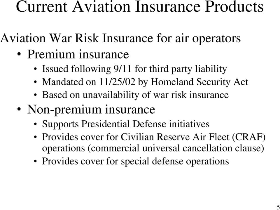 war risk insurance Non-premium insurance Supports Presidential Defense initiatives Provides cover for Civilian