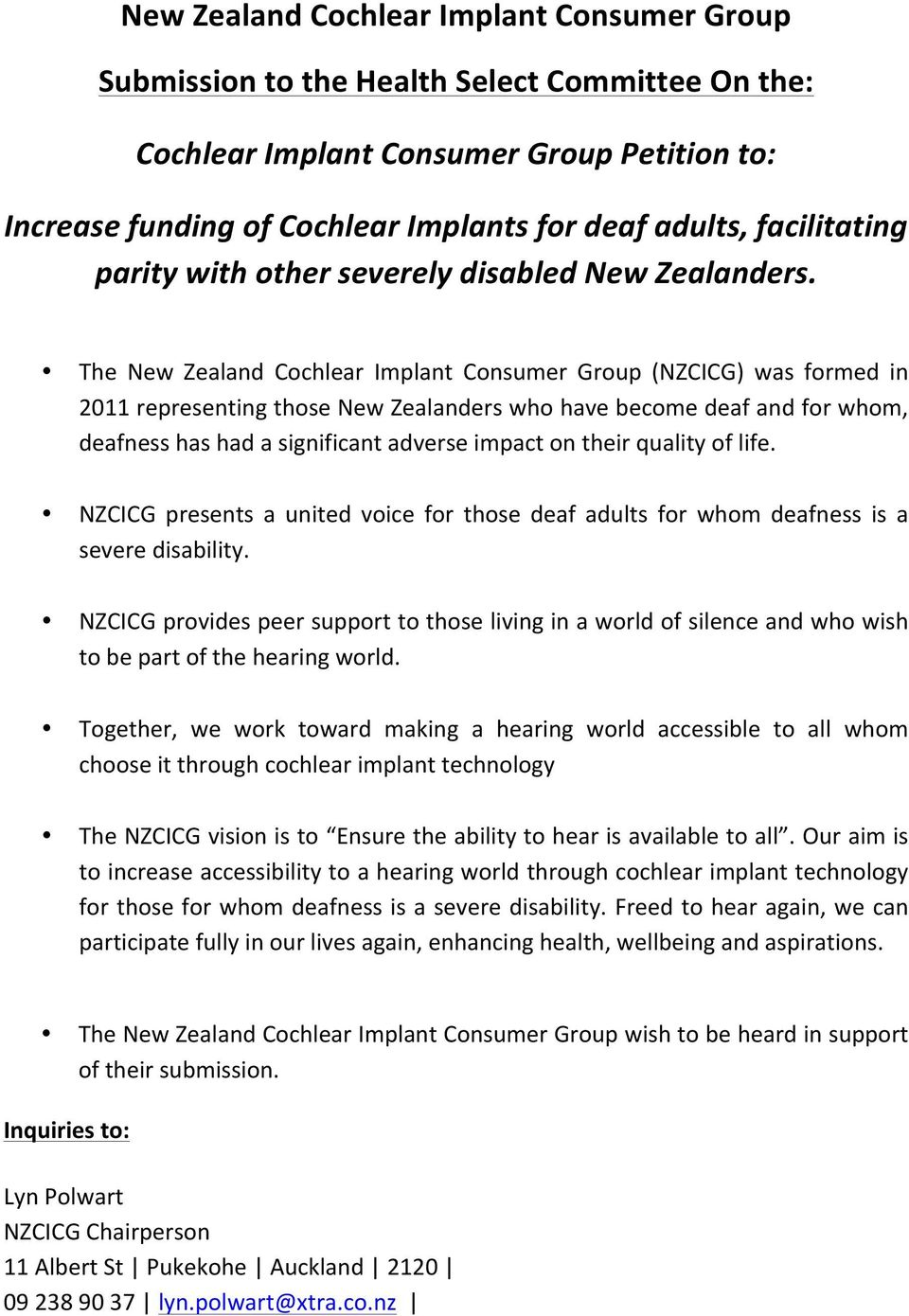 The New Zealand Cochlear Implant Consumer Group (NZCICG) was formed in 2011 representing those New Zealanders who have become deaf and for whom, deafness has had a significant adverse impact on their
