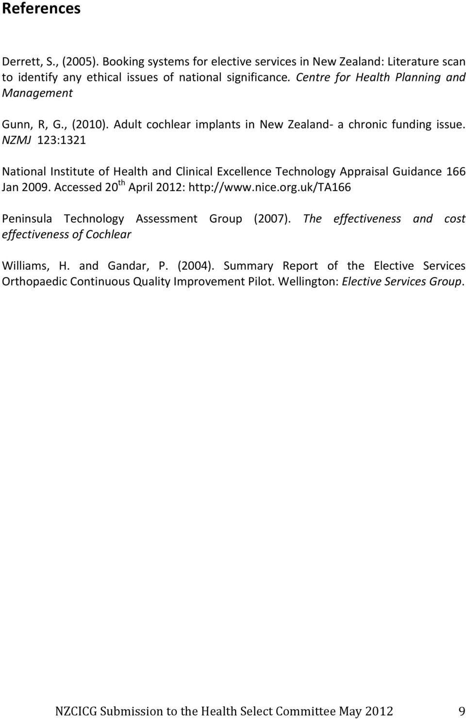 NZMJ 123:1321 National Institute of Health and Clinical Excellence Technology Appraisal Guidance 166 Jan 2009. Accessed 20 th April 2012: http://www.nice.org.