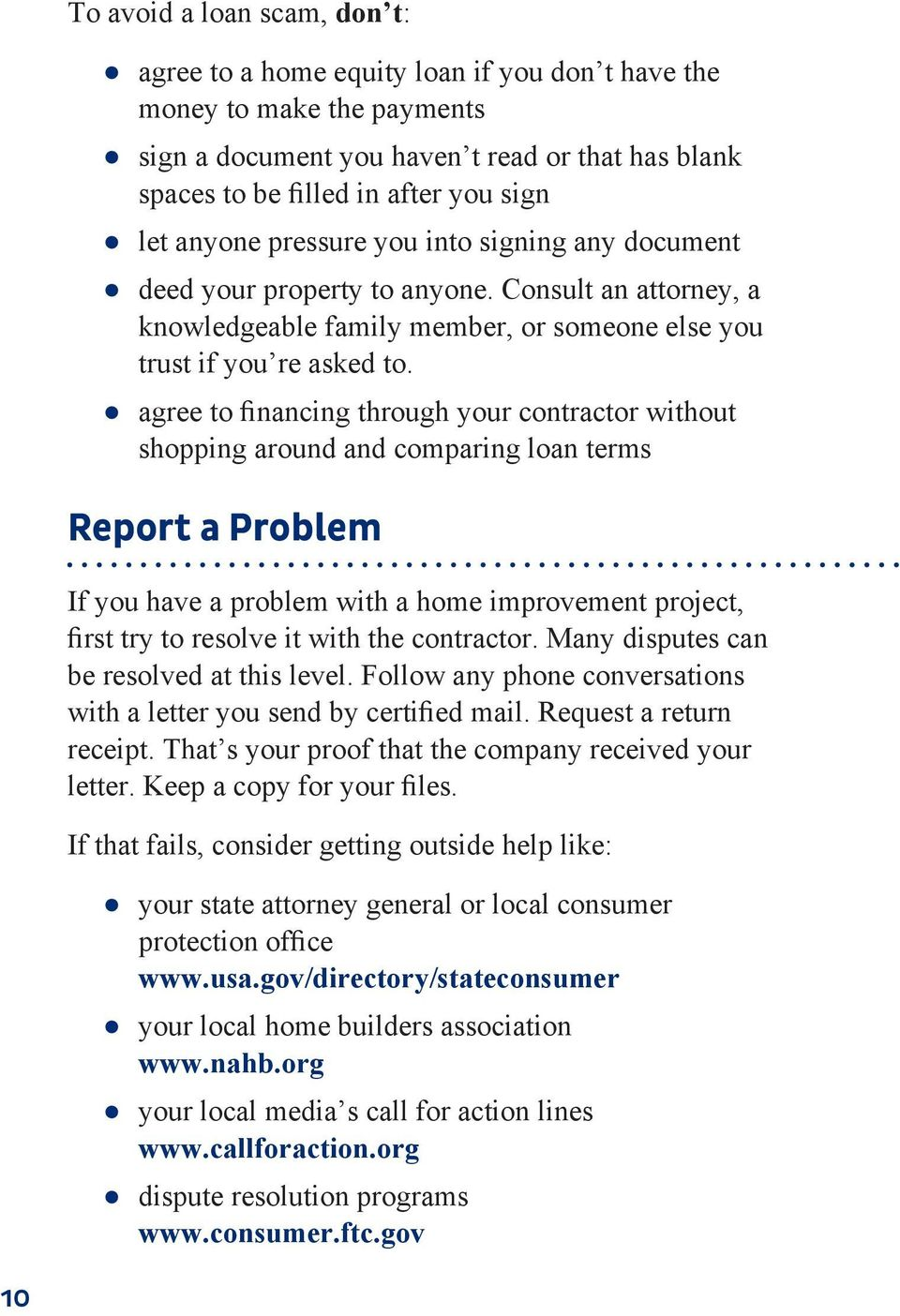 agree to financing through your contractor without shopping around and comparing loan terms Report a Problem If you have a problem with a home improvement project, first try to resolve it with the