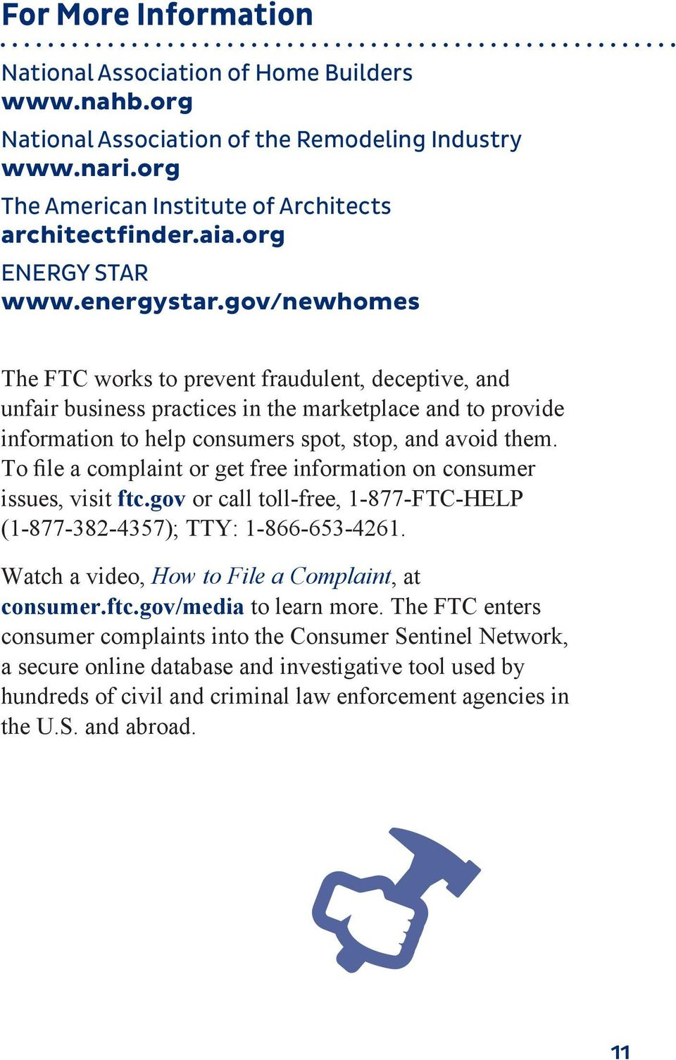 gov/newhomes The FTC works to prevent fraudulent, deceptive, and unfair business practices in the marketplace and to provide information to help consumers spot, stop, and avoid them.