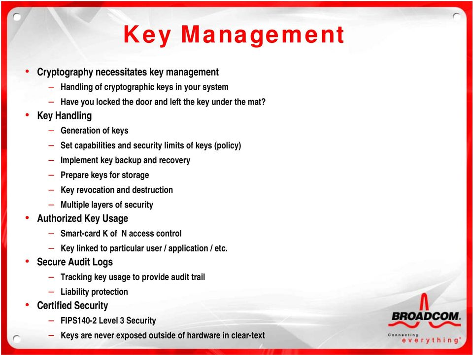 and destruction Multiple layers of security Authorized Key Usage Smart-card K of N access control Key linked to particular user / application / etc.