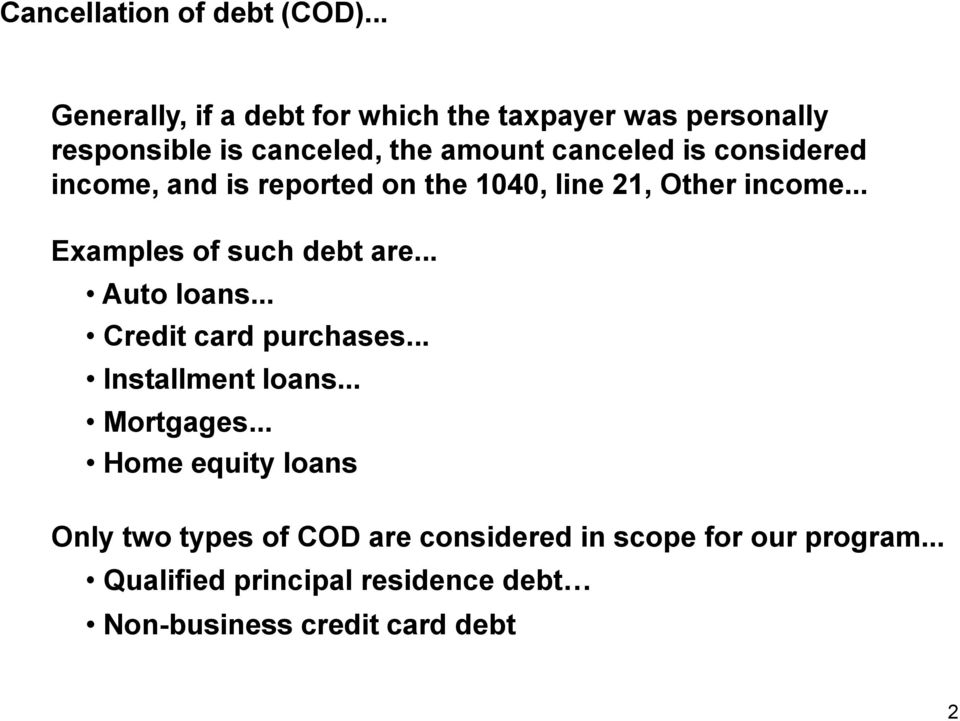 considered income, and is reported on the 1040, line 21, Other income... Examples of such debt are... Auto loans.