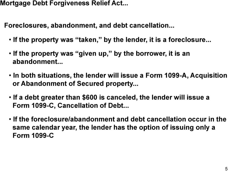.. In both situations, the lender will issue a Form 1099-A, Acquisition or Abandonment of Secured property.