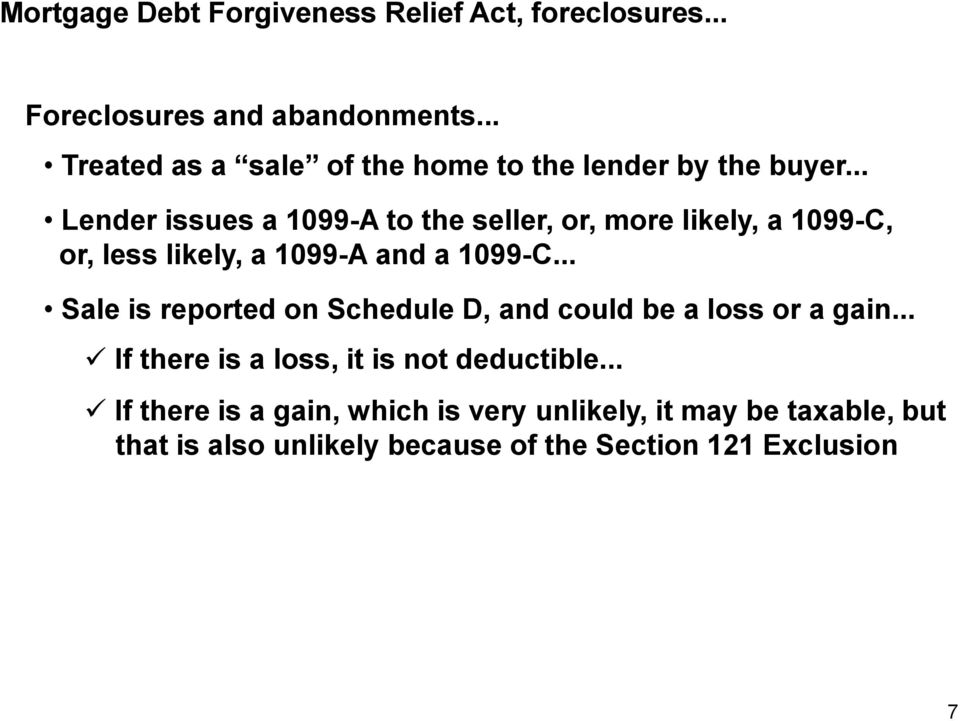 .. Lender issues a 1099-A to the seller, or, more likely, a 1099-C, or, less likely, a 1099-A and a 1099-C.