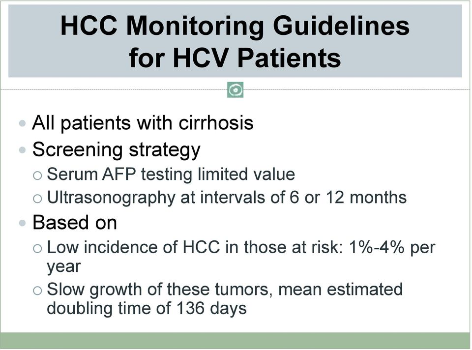 intervals of 6 or 12 months Based on Low incidence of HCC in those at risk: