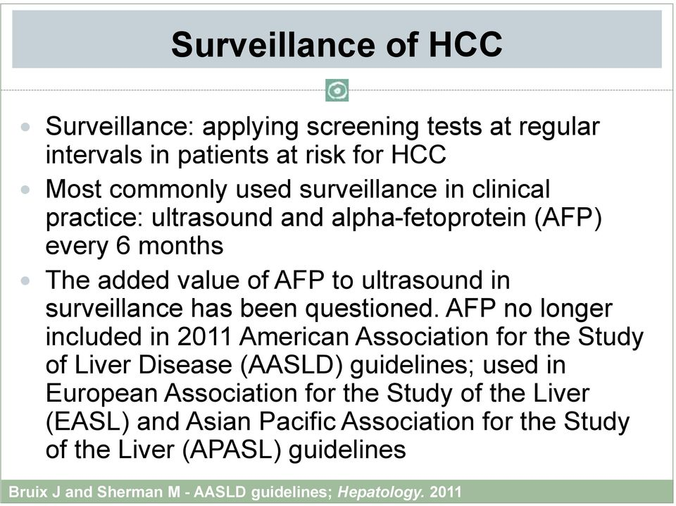 AFP no longer included in 2011 American Association for the Study of Liver Disease (AASLD) guidelines; used in European Association for the Study of