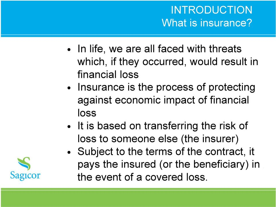 Insurance is the process of protecting against economic impact of financial loss It is based on