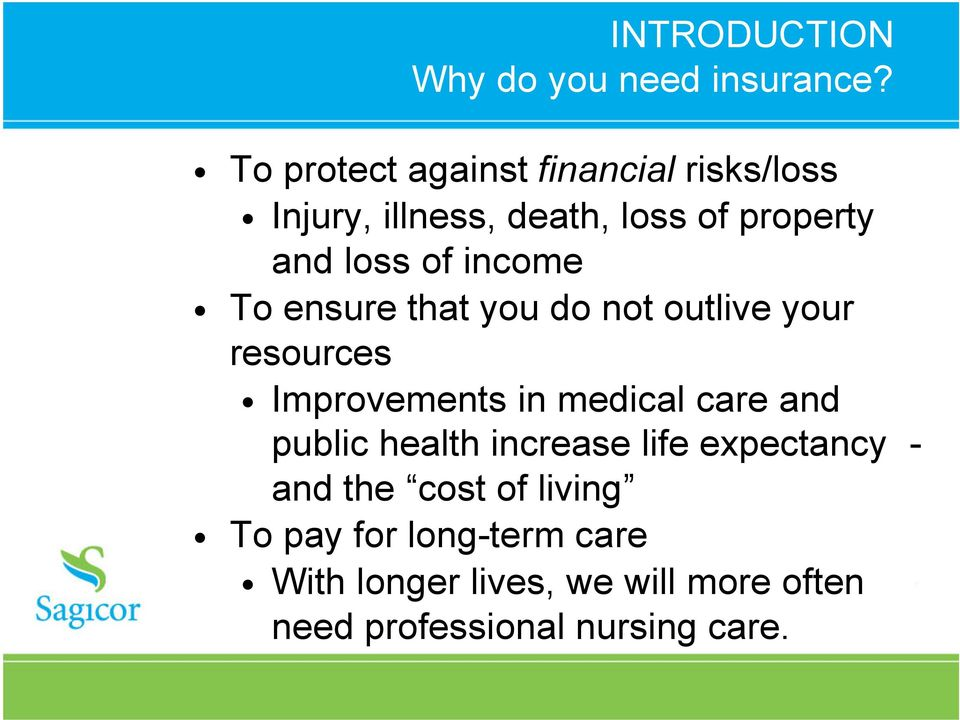 income To ensure that you do not outlive your resources Improvements in medical care and public