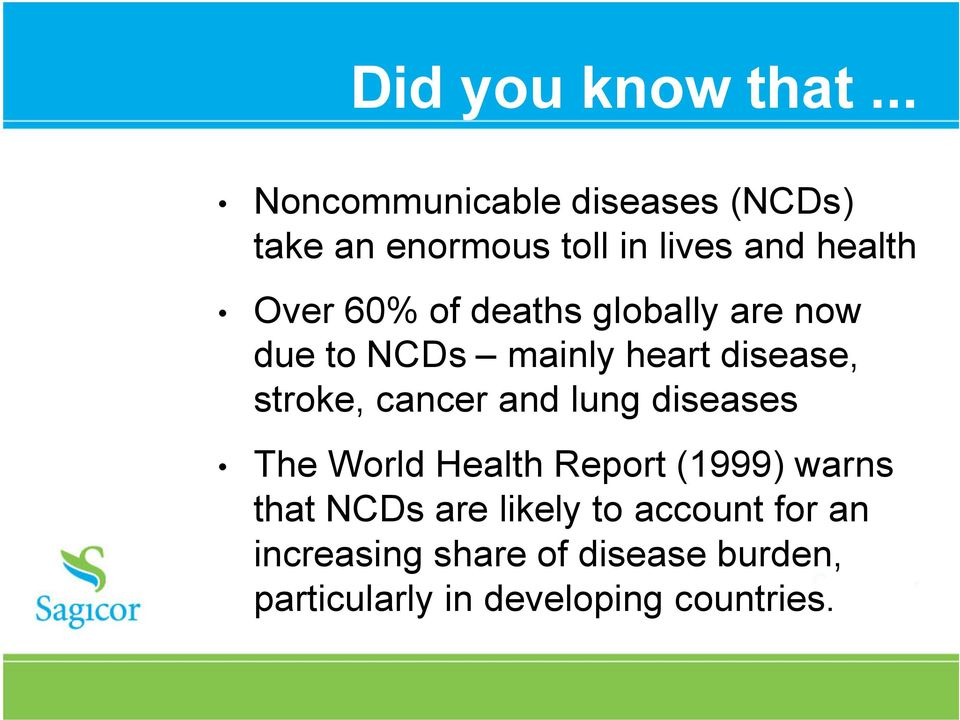 of deaths globally are now due to NCDs mainly heart disease, stroke, cancer and lung
