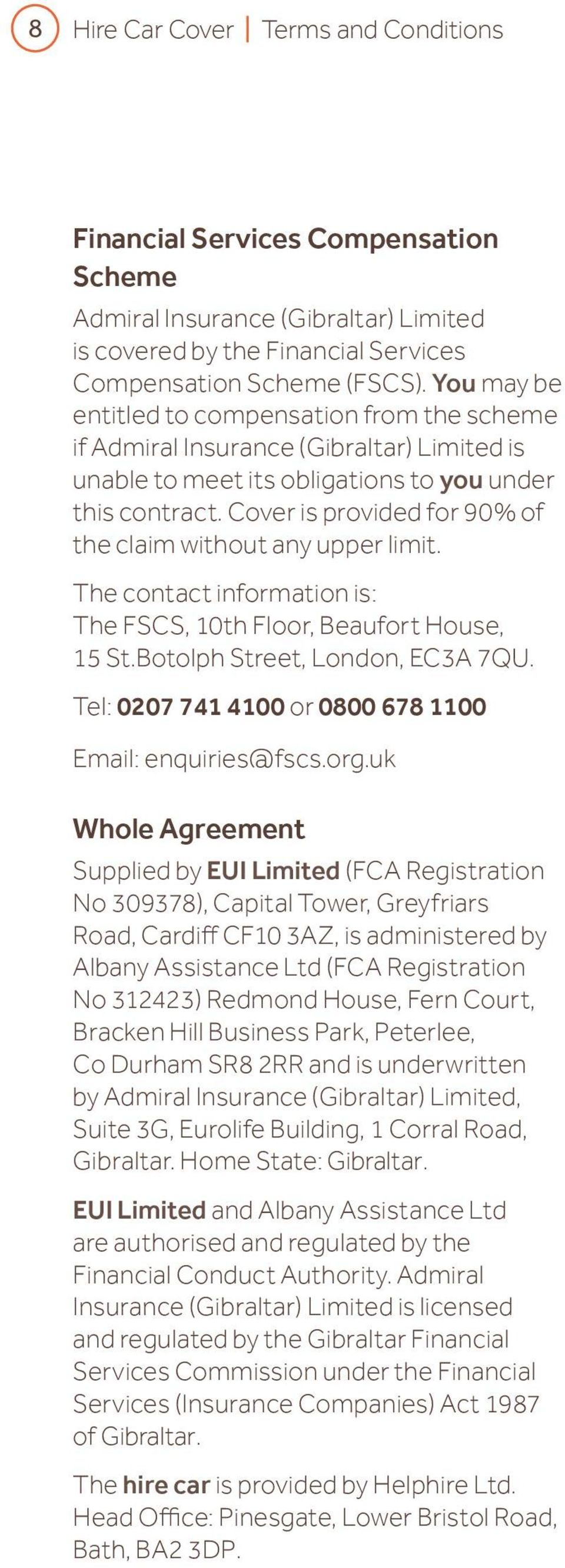 Cover is provided for 90% of the claim without any upper limit. The contact information is: The FSCS, 10th Floor, Beaufort House, 15 St.Botolph Street, London, EC3A 7QU.