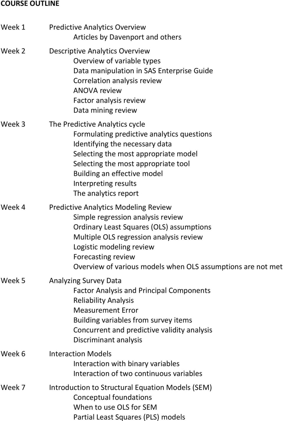 Identifying the necessary data Selecting the most appropriate model Selecting the most appropriate tool Building an effective model Interpreting results The analytics report Predictive Analytics