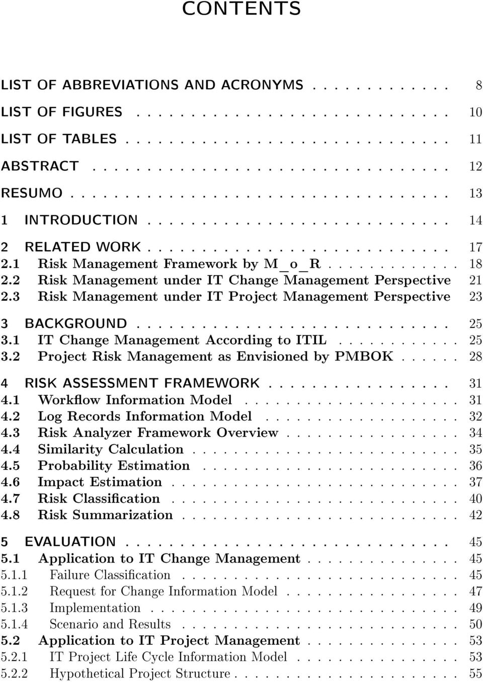 2 Risk Management under IT Change Management Perspective 2 2.3 Risk Management under IT Project Management Perspective 23 3 BACKGROUND............................. 25 3.