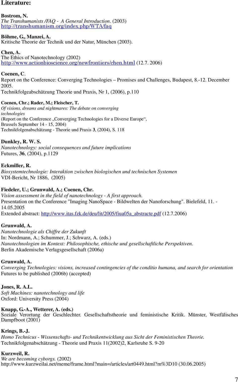 Report on the Conference: Converging Technologies Promises and Challenges, Budapest, 8.-12. December 2005. Technikfolgeabschätzung Theorie und Praxis, Nr 1, (2006), p.110 Coenen, Chr.; Rader, M.