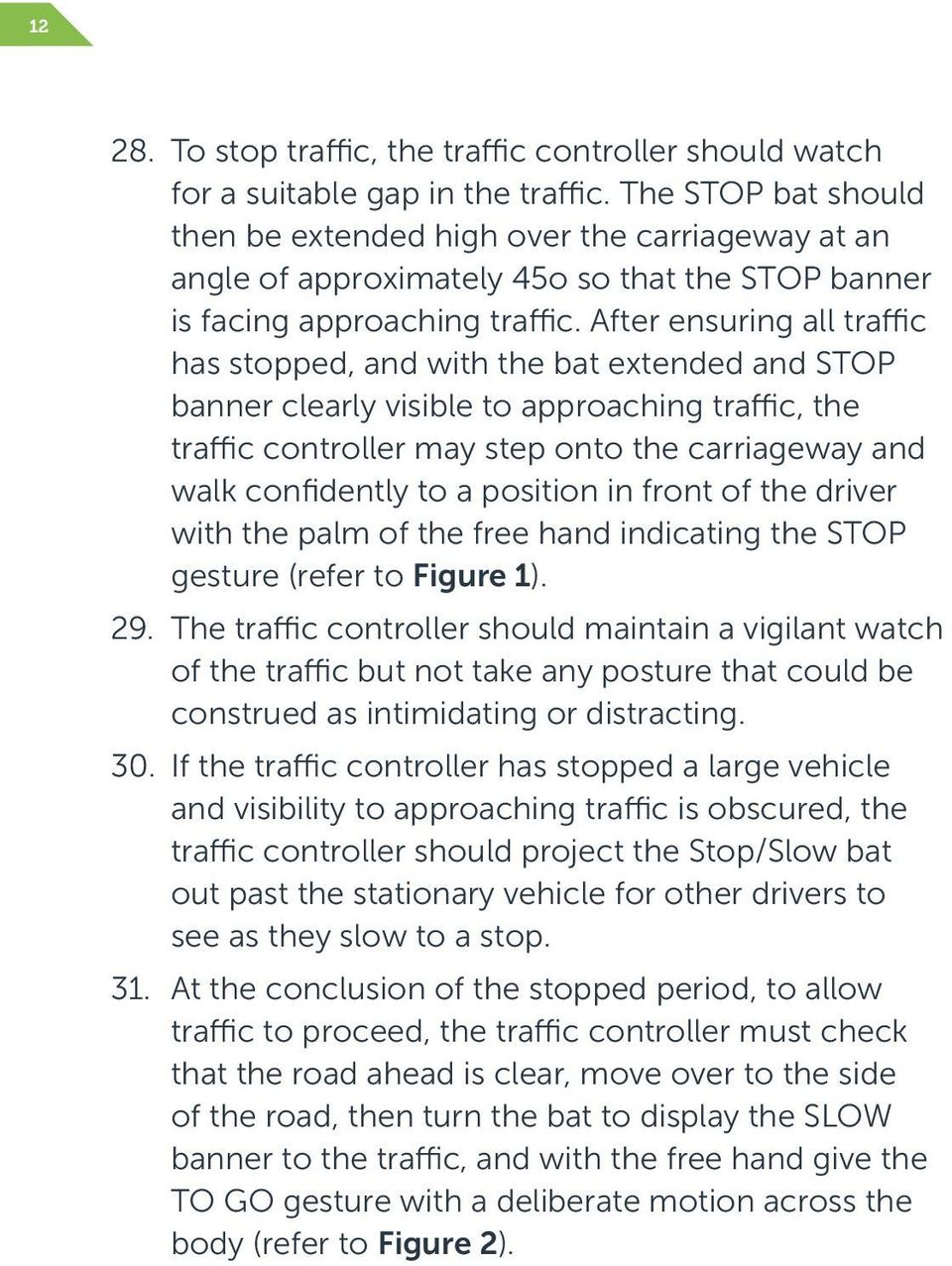 After ensuring all traffic has stopped, and with the bat extended and STOP banner clearly visible to approaching traffic, the traffic controller may step onto the carriageway and walk confidently to