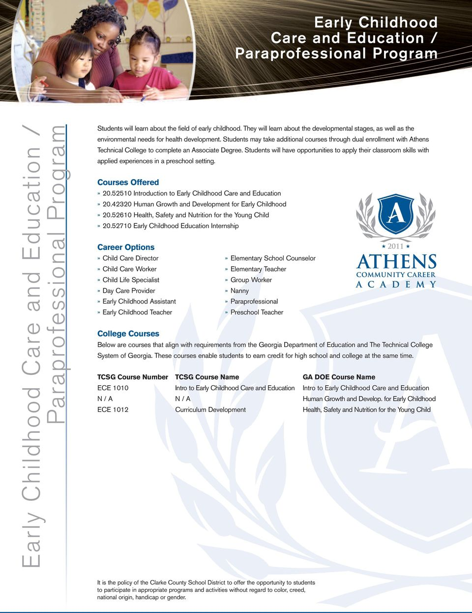 Students may take additional courses through dual enrollment with Athens Technical College to complete an Associate Degree.