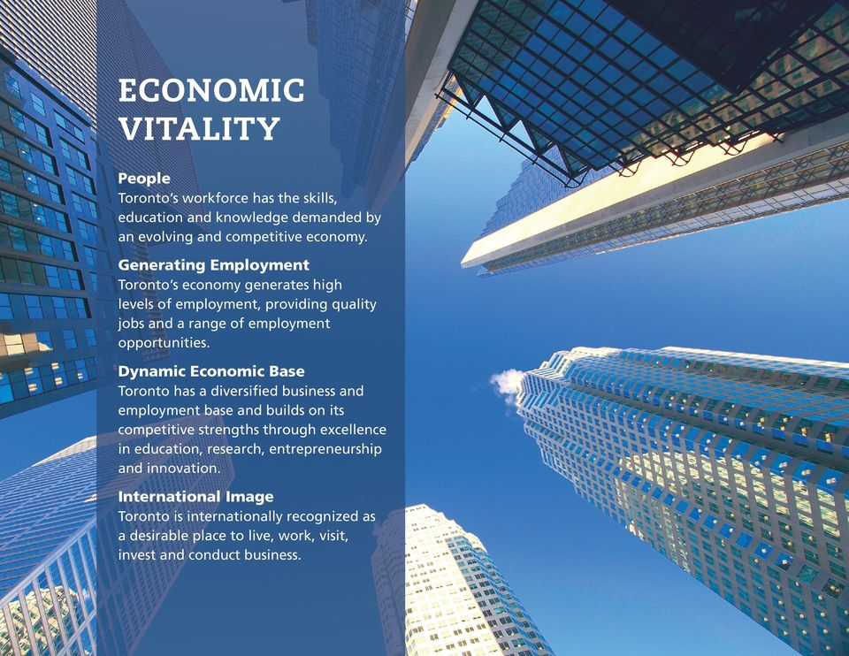 Dynamic Economic Base Toronto has a diversified business and employment base and builds on its competitive strengths through excellence in education,