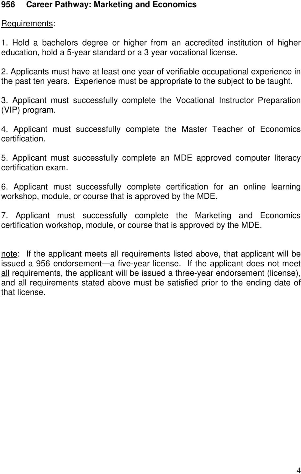 Applicant must successfully complete the Master Teacher of Economics certification. 5. Applicant must successfully complete an MDE approved computer literacy 6.