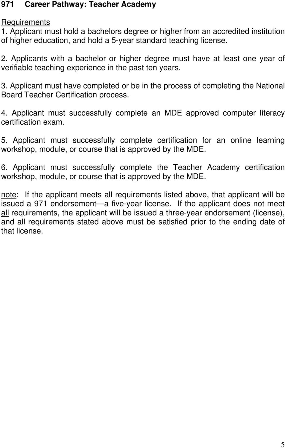 Applicant must have completed or be in the process of completing the National Board Teacher Certification process. 4.