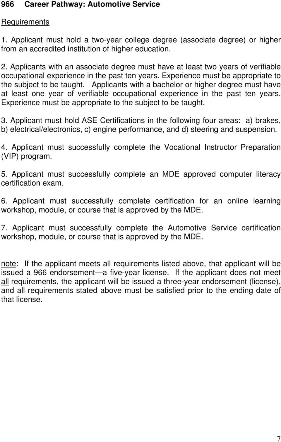 Applicant must successfully complete the Vocational Instructor Preparation 5. Applicant must successfully complete an MDE approved computer literacy 6.