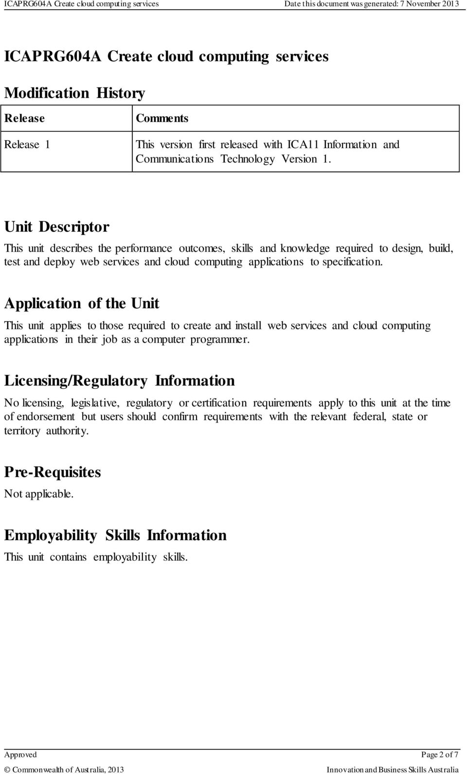 Application of the Unit This unit applies to those required to create and install web services and cloud computing s in their job as a computer programmer.