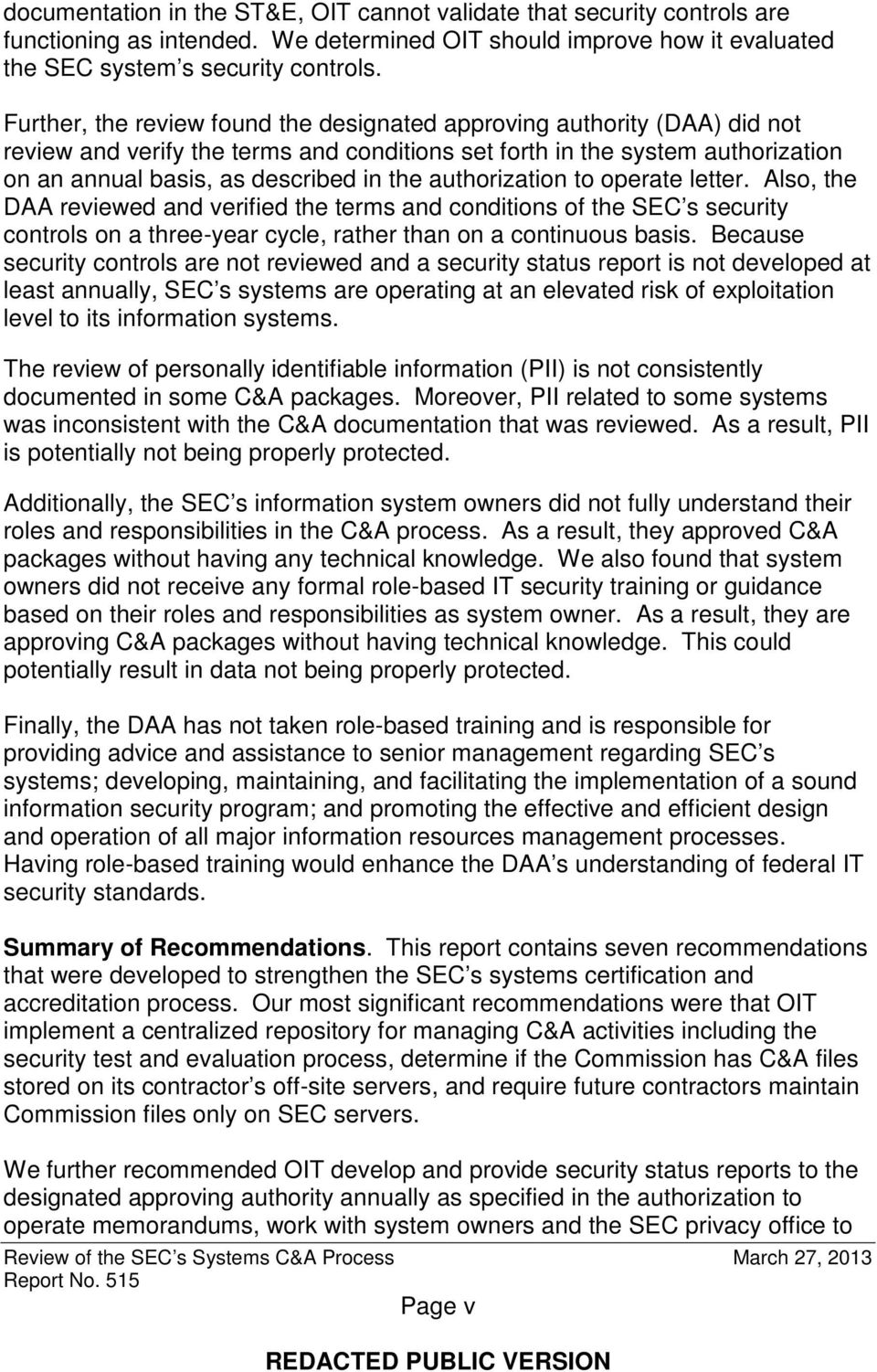 authorization to operate letter. Also, the DAA reviewed and verified the terms and conditions of the SEC s security controls on a three-year cycle, rather than on a continuous basis.