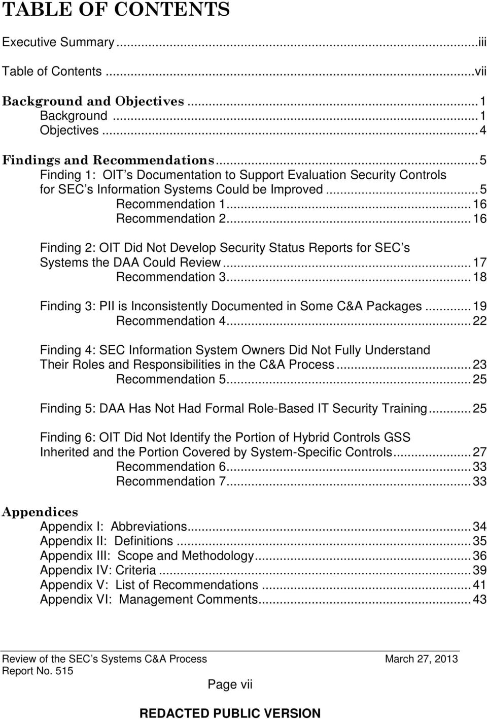 .. 16 Finding 2: OIT Did Not Develop Security Status Reports for SEC s Systems the DAA Could Review... 17 Recommendation 3... 18 Finding 3: PII is Inconsistently Documented in Some C&A Packages.