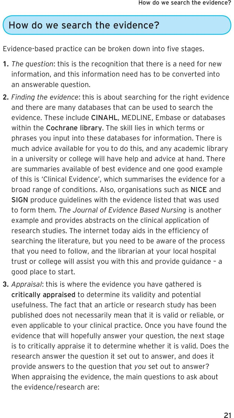 Finding the evidence: this is about searching for the right evidence and there are many databases that can be used to search the evidence.