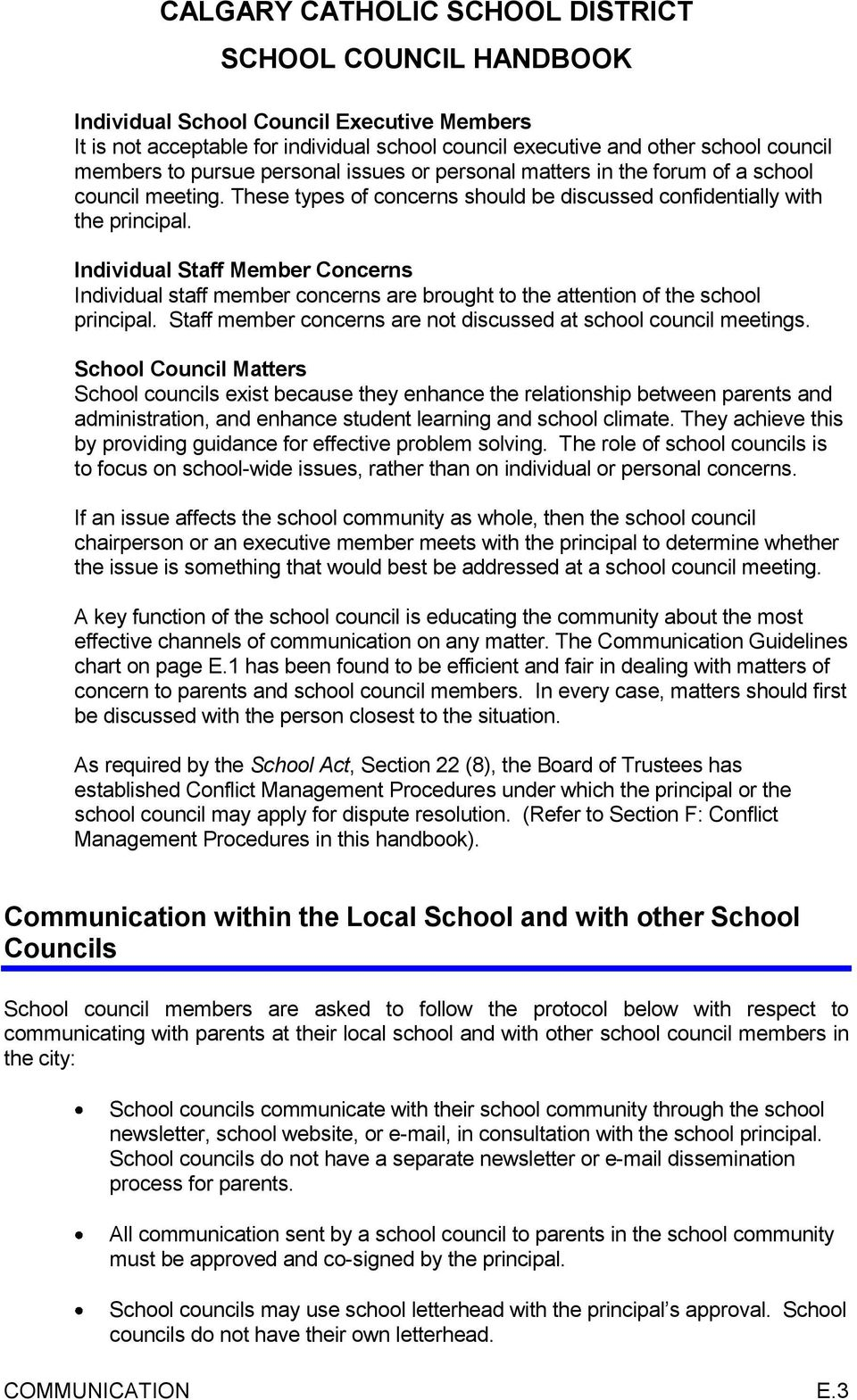 Individual Staff Member Concerns Individual staff member concerns are brought to the attention of the school principal. Staff member concerns are not discussed at school council meetings.
