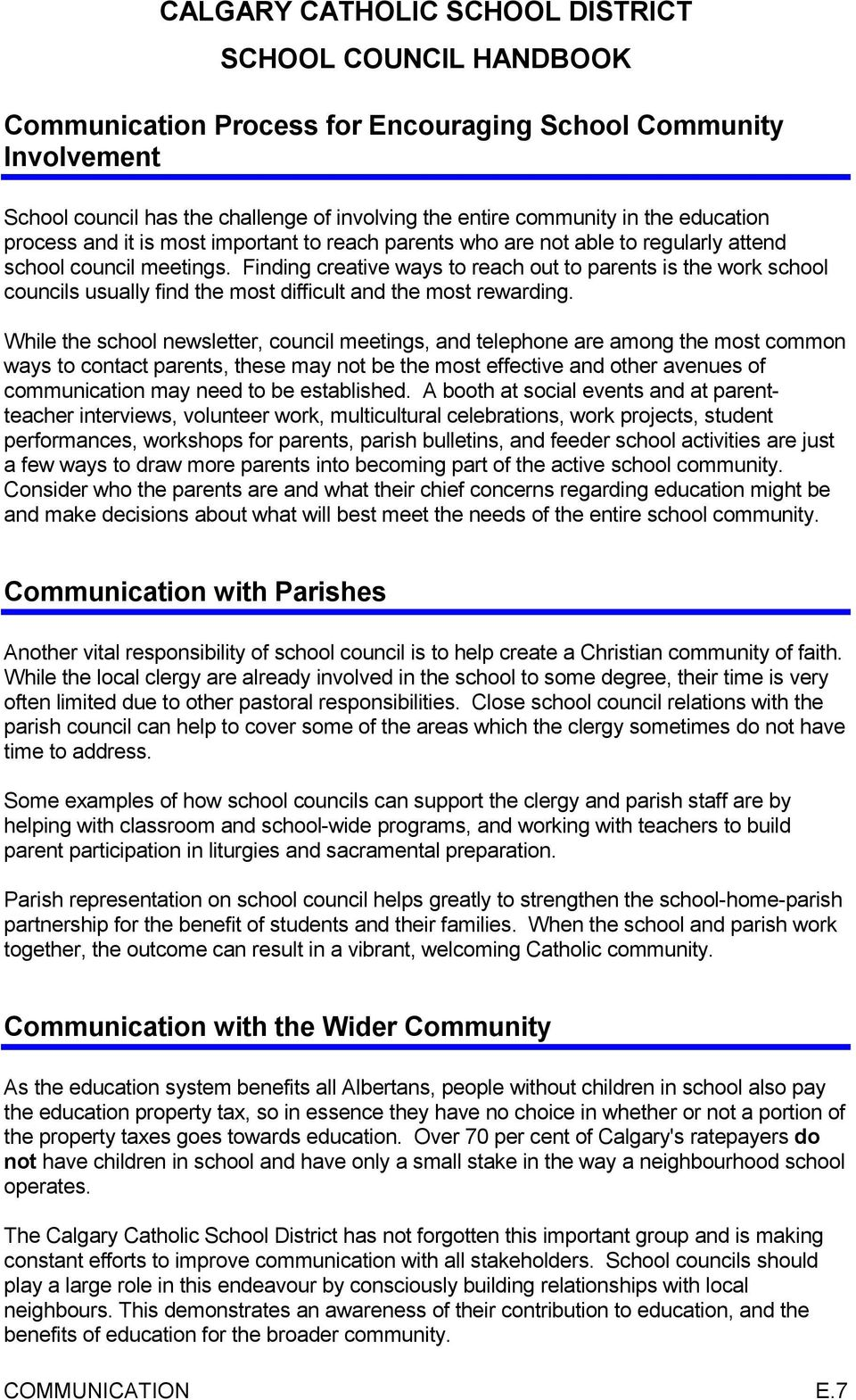 While the school newsletter, council meetings, and telephone are among the most common ways to contact parents, these may not be the most effective and other avenues of communication may need to be