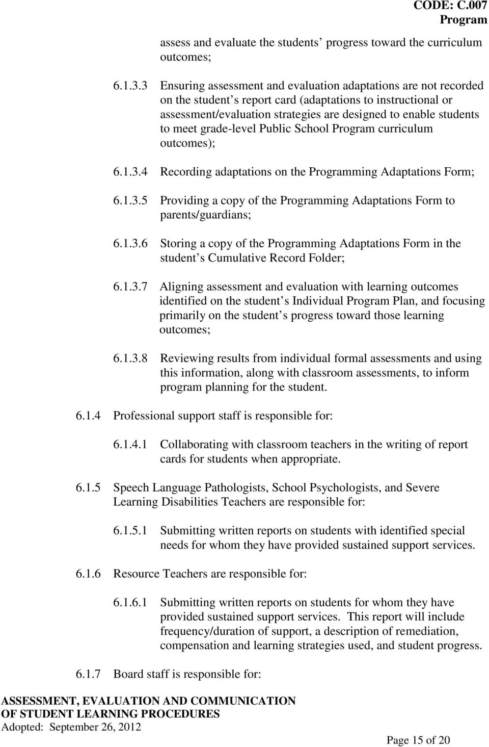 meet grade-level Public School curriculum outcomes); 6.1.3.4 Recording adaptations on the ming Adaptations Form; 6.1.3.5 Providing a copy of the ming Adaptations Form to parents/guardians; 6.1.3.6 Storing a copy of the ming Adaptations Form in the student s Cumulative Record Folder; 6.