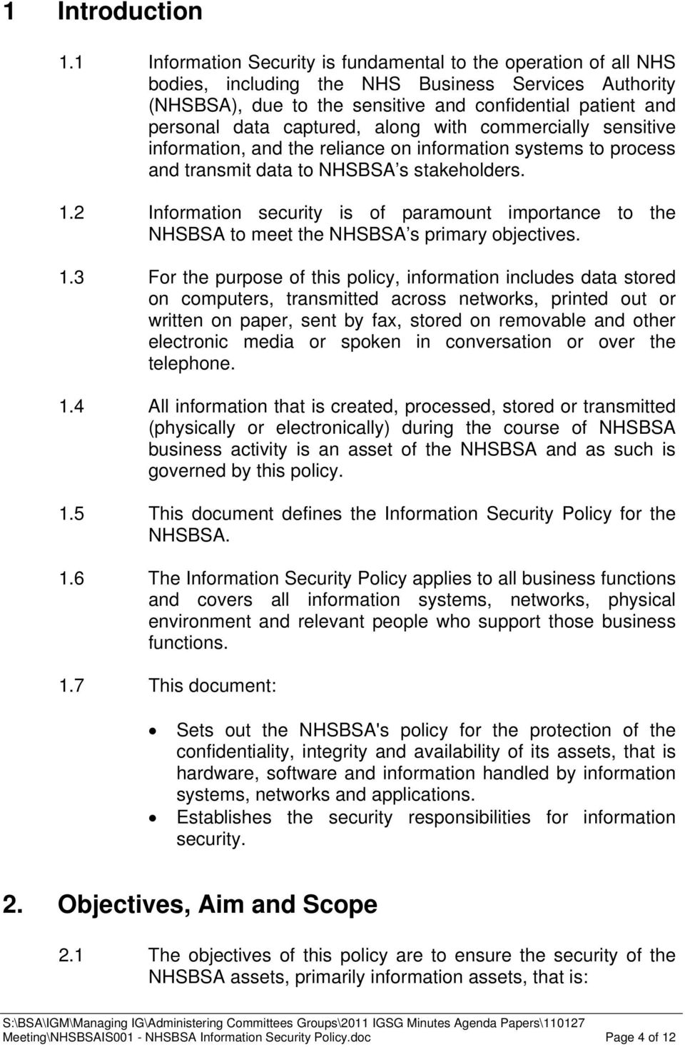 captured, along with commercially sensitive information, and the reliance on information systems to process and transmit data to NHSBSA s stakeholders. 1.