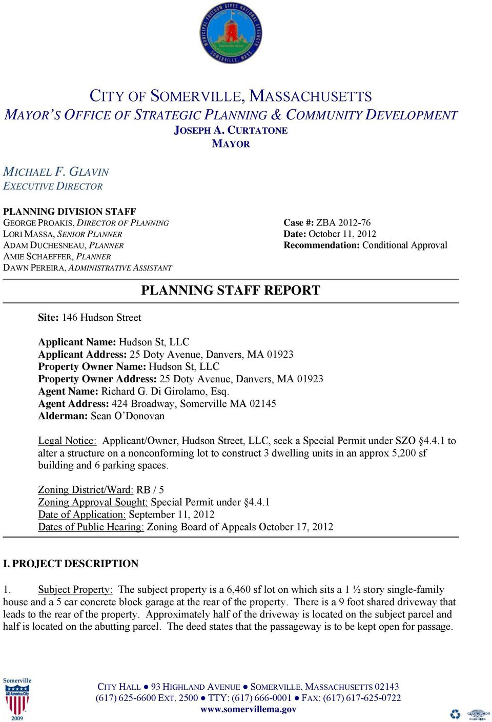 SCHAEFFER, PLANNER DAWN PEREIRA, ADMINISTRATIVE ASSISTANT reet PLANNING STAFF REPORT Applicant Name: Hudson St, LLC Applicant Address: 25 Doty Avenue, Danvers, MA 01923 Property Owner Name: Hudson