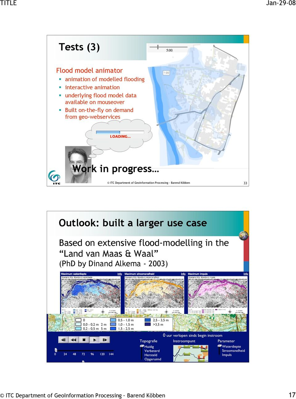 Köbben 33 Outlook: built a larger use case Based on extensive flood-modelling in the Land van Maas & Waal (PhD by Dinand