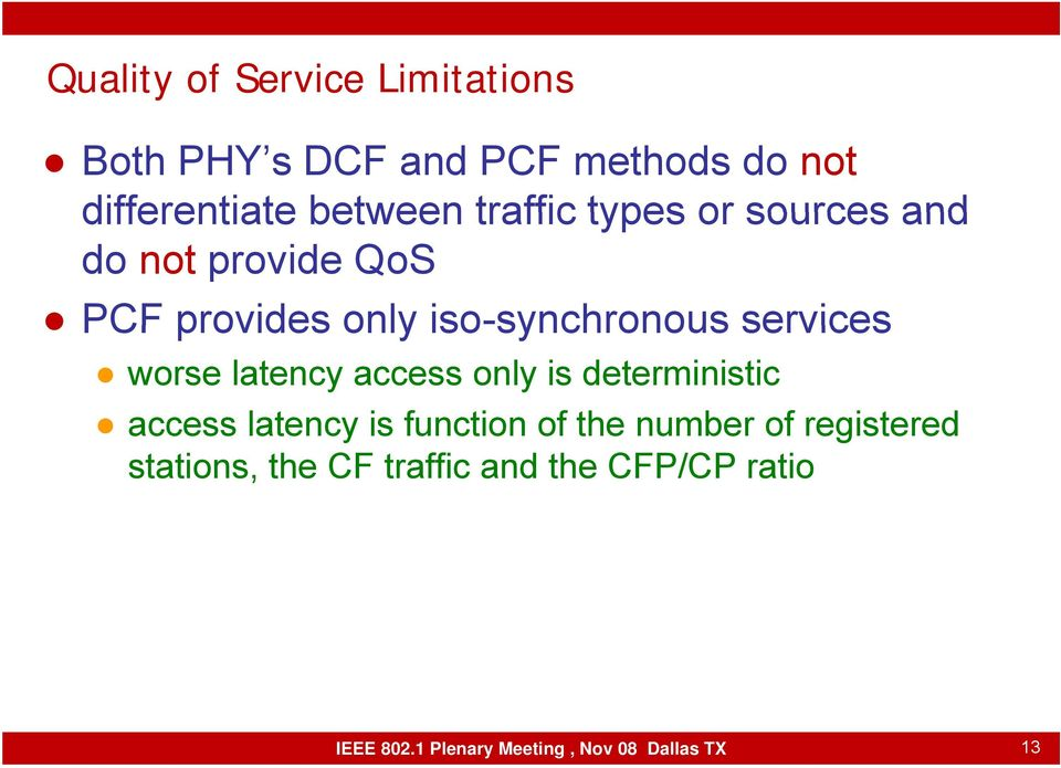 services worse latency access only is deterministic access latency is function of the number of
