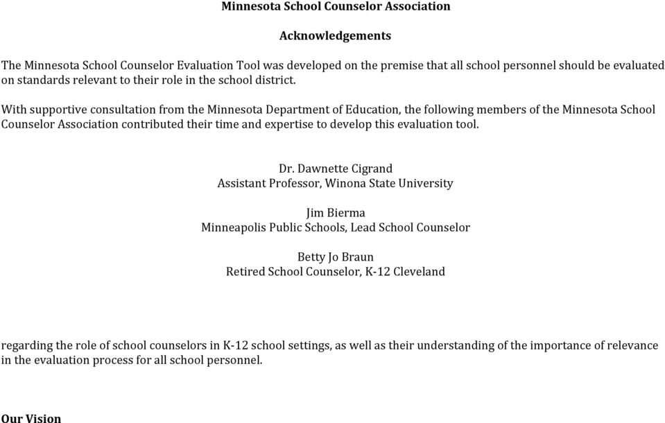 With supportive consultation from the Minnesota Department of Education, the following members of the Minnesota School Counselor Association contributed their time and expertise to develop this