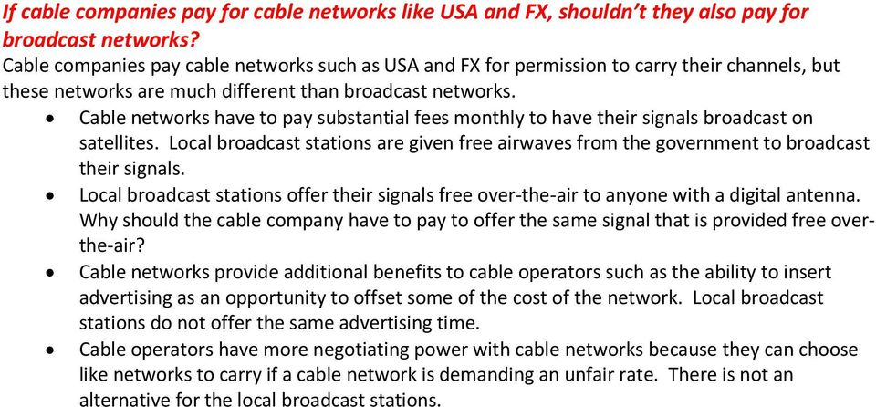 Cable networks have to pay substantial fees monthly to have their signals broadcast on satellites. Local broadcast stations are given free airwaves from the government to broadcast their signals.