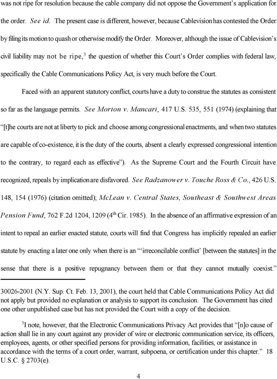 Moreover, although the issue of Cablevision s civil liability may not be ripe, 3 the question of whether this Court s Order complies with federal law, specifically the Cable Communications Policy