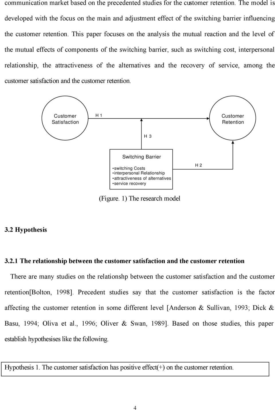 This paper focuses on the analysis the mutual reaction and the level of the mutual effects of components of the switching barrier, such as switching cost, interpersonal relationship, the