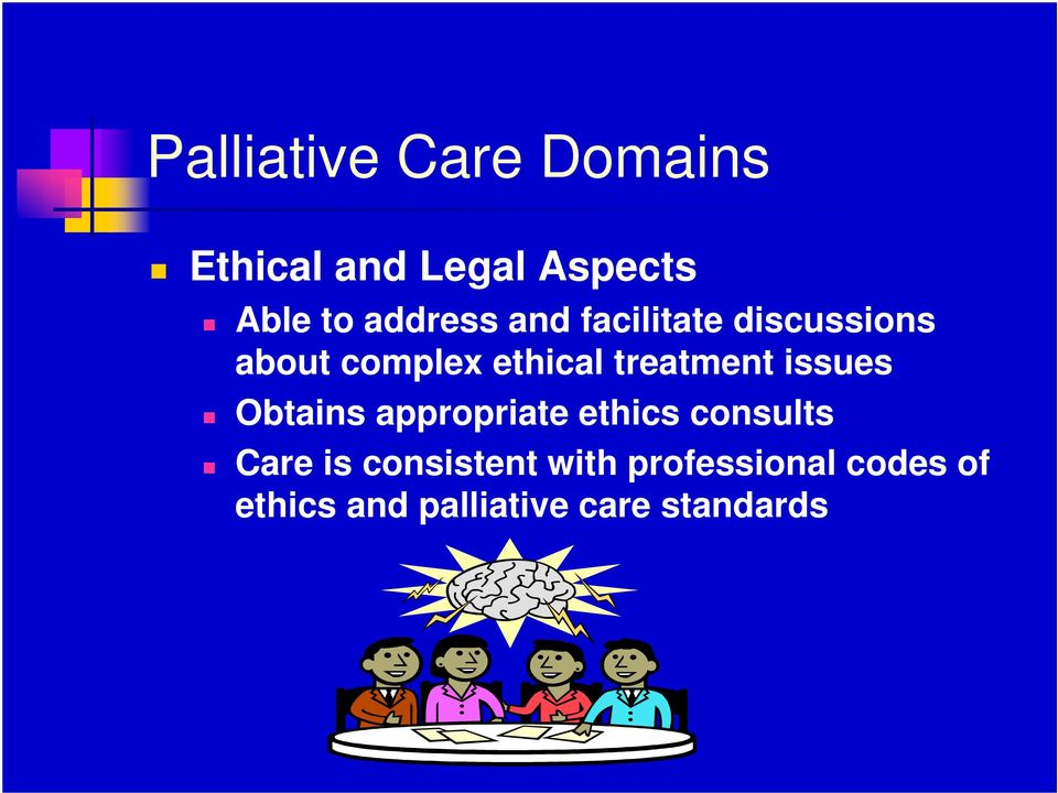 treatment issues Obtains appropriate ethics consults Care is