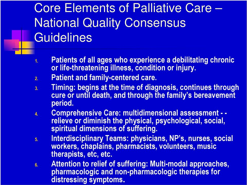 Comprehensive Care: multidimensional assessment - - relieve or diminish the physical, psychological, social, spiritual dimensions of suffering. 5.