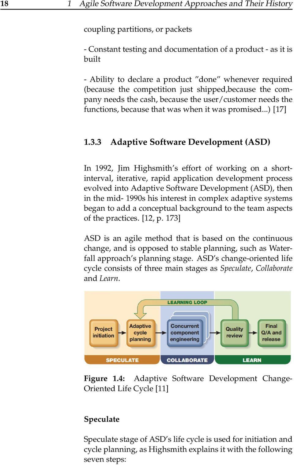 3 Adaptive Software Development (ASD) In 1992, Jim Highsmith s effort of working on a shortinterval, iterative, rapid application development process evolved into Adaptive Software Development (ASD),