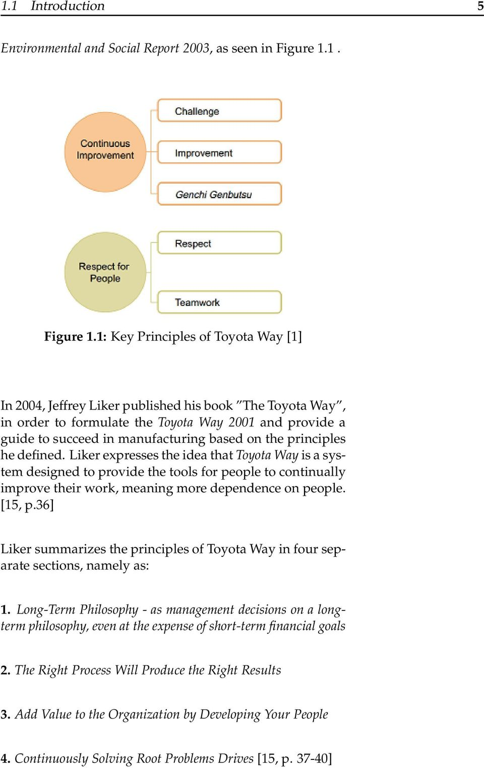 1: Key Principles of Toyota Way [1] In 2004, Jeffrey Liker published his book The Toyota Way, in order to formulate the Toyota Way 2001 and provide a guide to succeed in manufacturing based on the