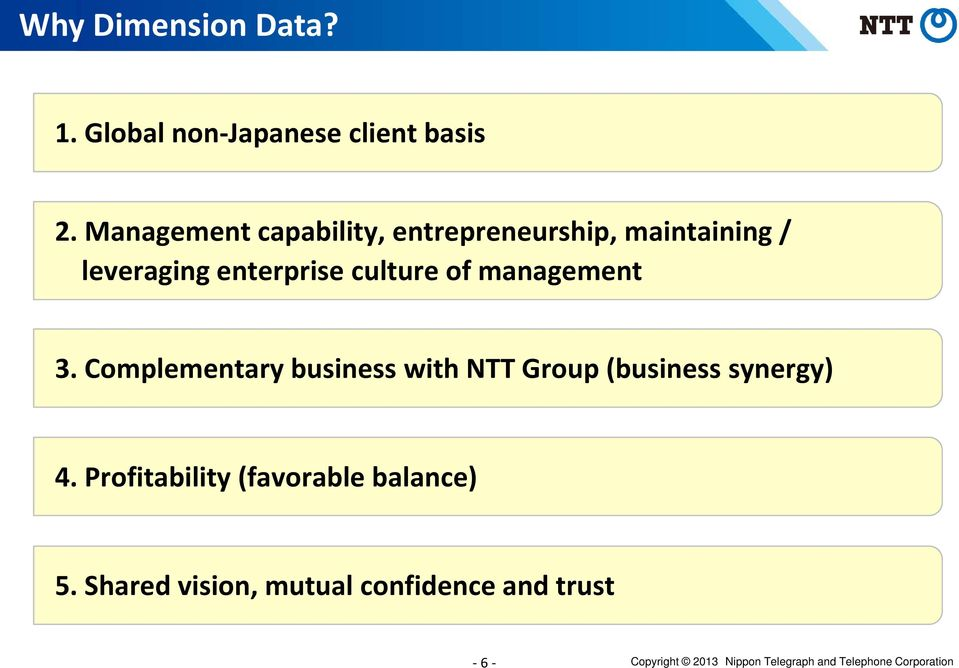 management 3. Complementary business with NTT Group (business synergy) 4.