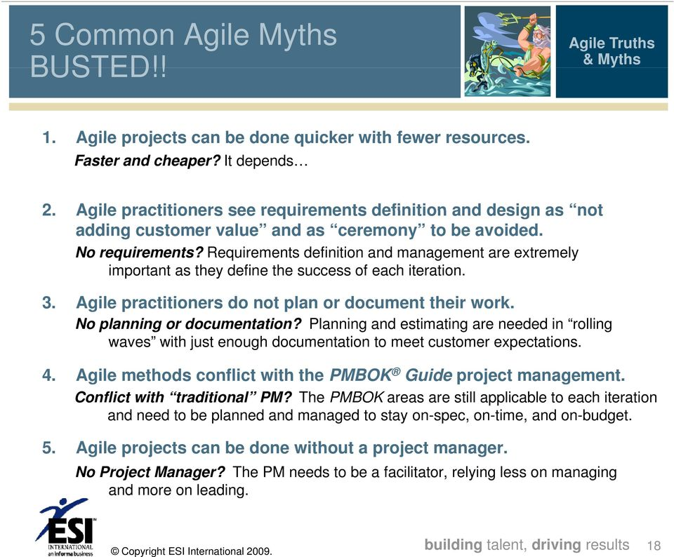 Requirements definition and management are extremely important as they define the success of each iteration. 3. Agile practitioners do not plan or document their work. No planning or documentation?