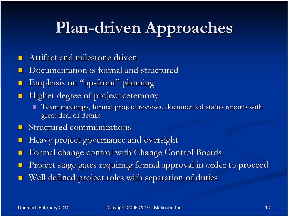 deal of details Structured communications Heavy project governance and oversight Formal change control with Change